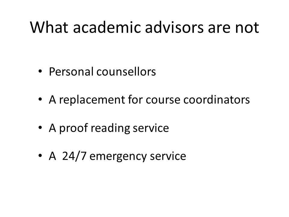 What academic advisors are not Personal counsellors A replacement for course coordinators A proof reading service A 24/7 emergency service