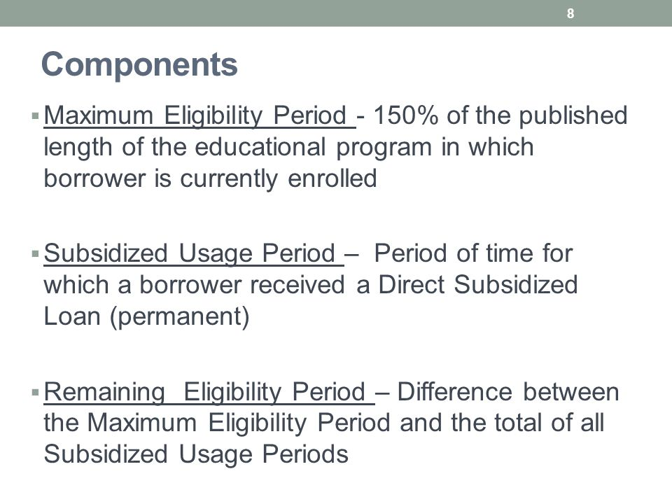 Determining When 150% Limit Is Met Maximum Eligibility Period, less Total of Subsidized Usage Periods equals Remaining Eligibility Period.