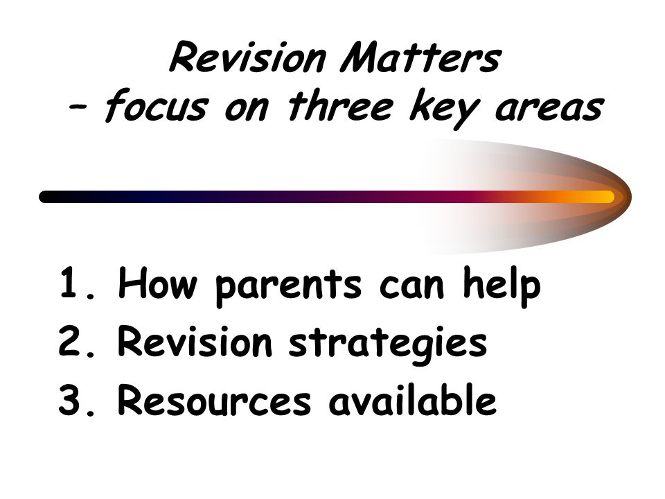 Revision Matters – focus on three key areas 1. How parents can help 2.