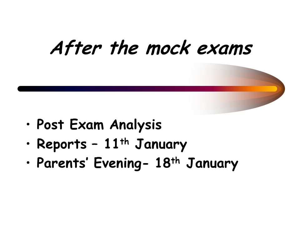 After the mock exams Post Exam Analysis Reports – 11 th January Parents' Evening- 18 th January