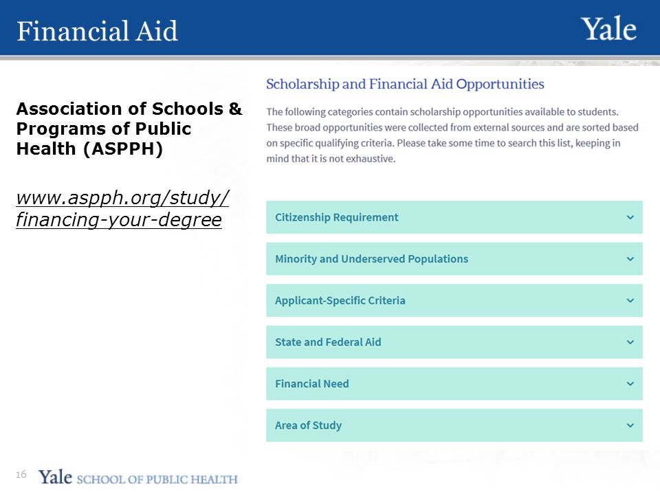 Financial Aid Association of Schools & Programs of Public Health (ASPPH) www.aspph.org/study/ financing-your-degree 16