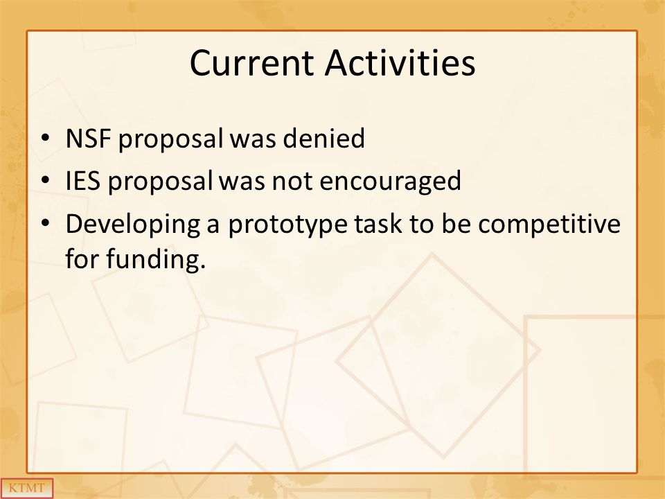 Current Activities NSF proposal was denied IES proposal was not encouraged Developing a prototype task to be competitive for funding.
