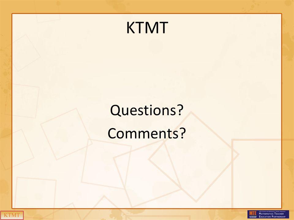 KTMT Questions? Comments?
