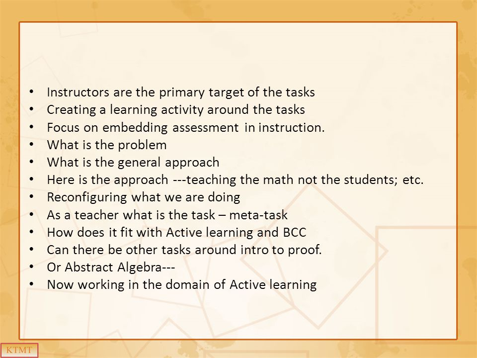 Instructors are the primary target of the tasks Creating a learning activity around the tasks Focus on embedding assessment in instruction. What is th