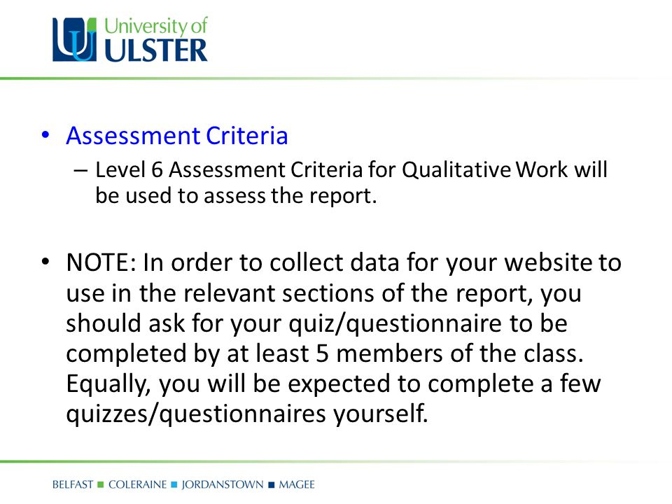 Assessment Criteria – Level 6 Assessment Criteria for Qualitative Work will be used to assess the report.