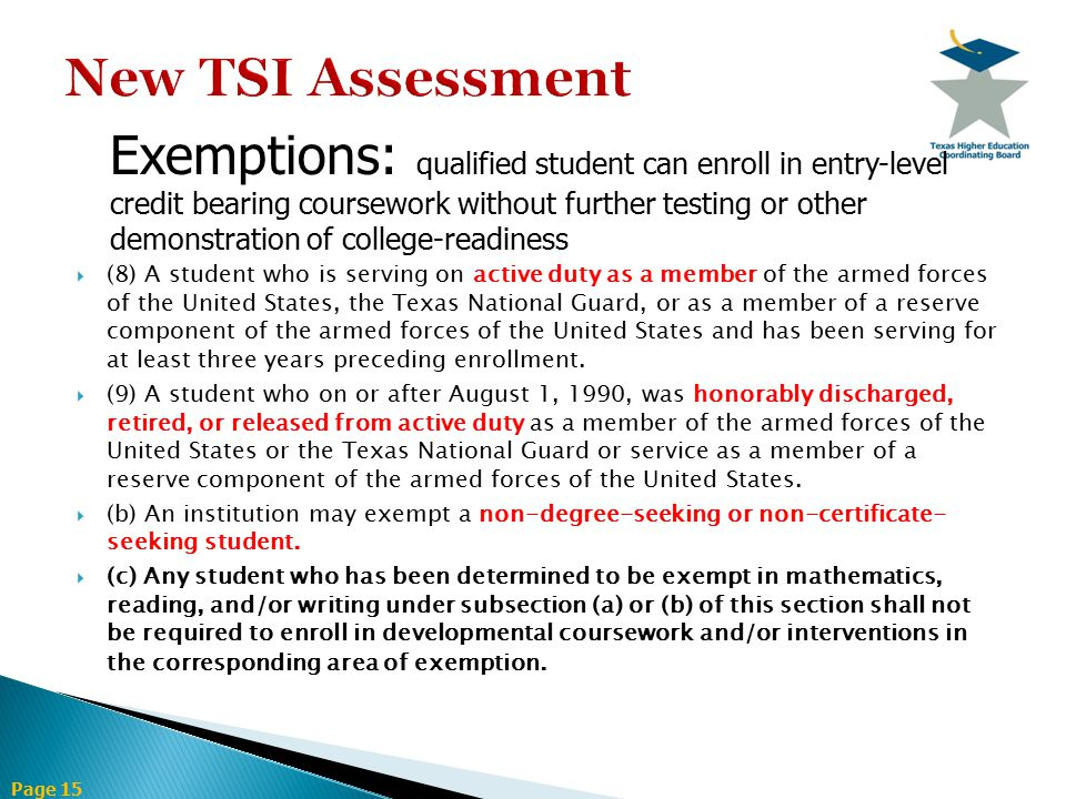 Page 15 Exemptions: qualified student can enroll in entry-level credit bearing coursework without further testing or other demonstration of college-re