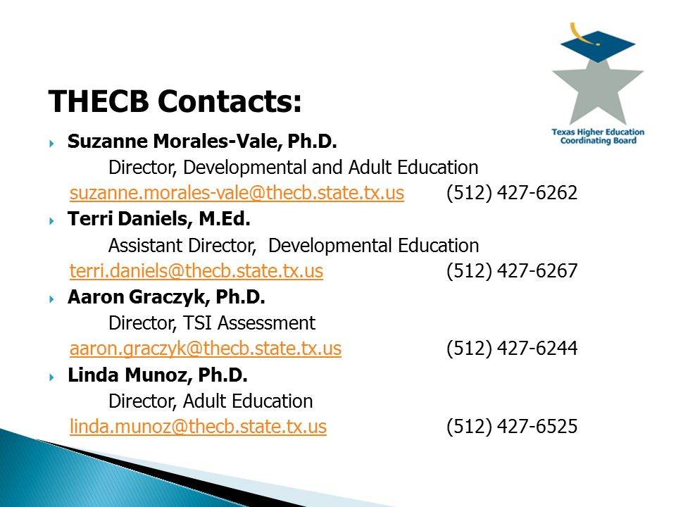THECB Contacts:  Suzanne Morales-Vale, Ph.D. Director, Developmental and Adult Education suzanne.morales-vale@thecb.state.tx.ussuzanne.morales-vale@t