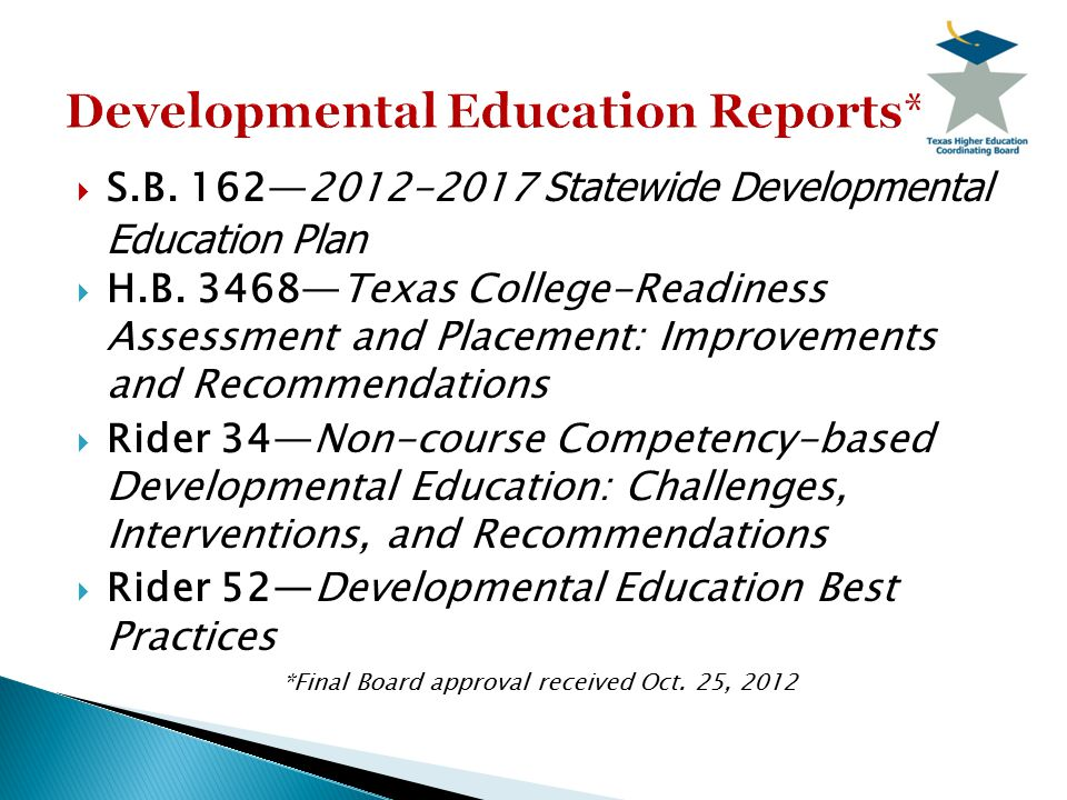  S.B. 162—2012-2017 Statewide Developmental Education Plan  H.B. 3468—Texas College-Readiness Assessment and Placement: Improvements and Recommendat