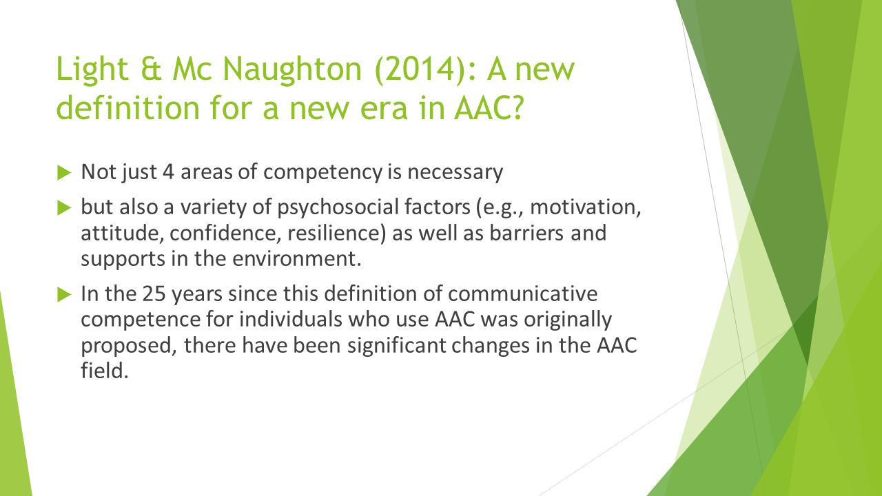 Light & Mc Naughton (2014): A new definition for a new era in AAC?  Not just 4 areas of competency is necessary  but also a variety of psychosocial