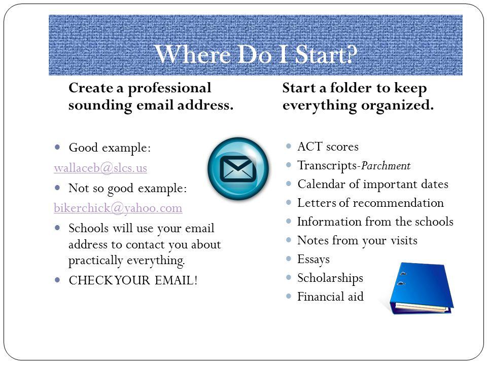Where Do I Start. Create a professional sounding email address.