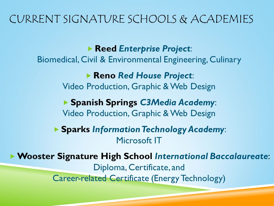 CURRENT SIGNATURE SCHOOLS & ACADEMIES  Reed Enterprise Project: Biomedical, Civil & Environmental Engineering, Culinary  Reno Red House Project: Vid