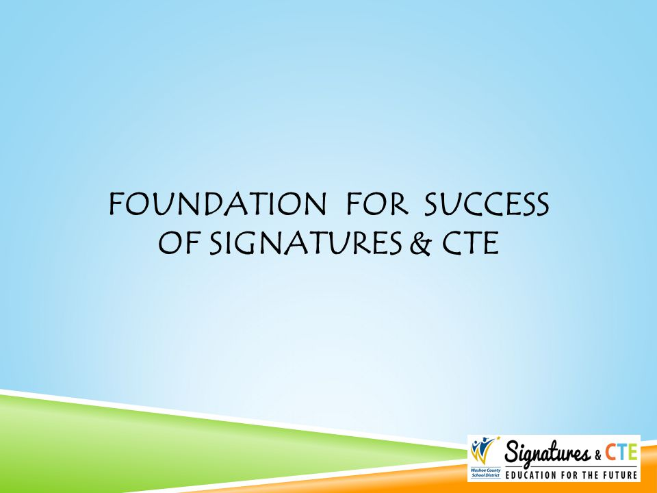 FOUNDATION FOR SUCCESS OF SIGNATURES & CTE
