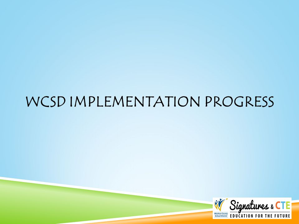 WCSD IMPLEMENTATION PROGRESS