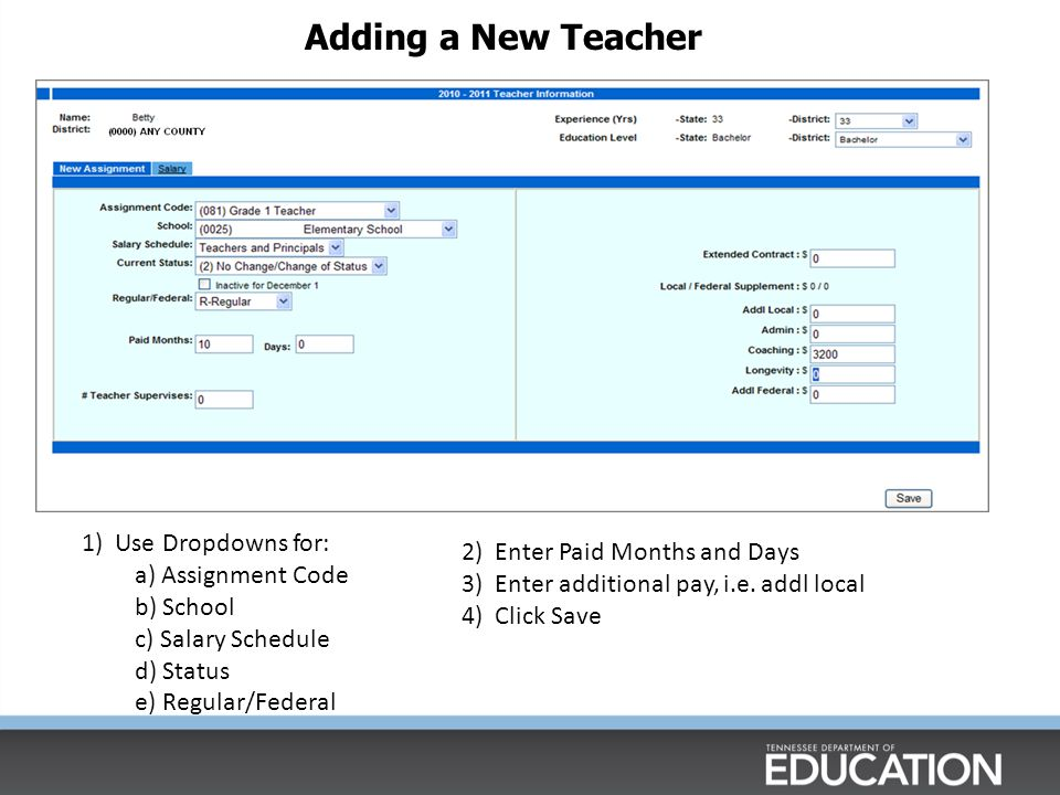 1) Use Dropdowns for: a) Assignment Code b) School c) Salary Schedule d) Status e) Regular/Federal 2) Enter Paid Months and Days 3) Enter additional pay, i.e.