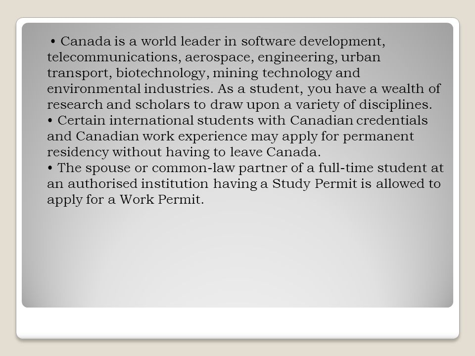 Canada is a world leader in software development, telecommunications, aerospace, engineering, urban transport, biotechnology, mining technology and environmental industries.