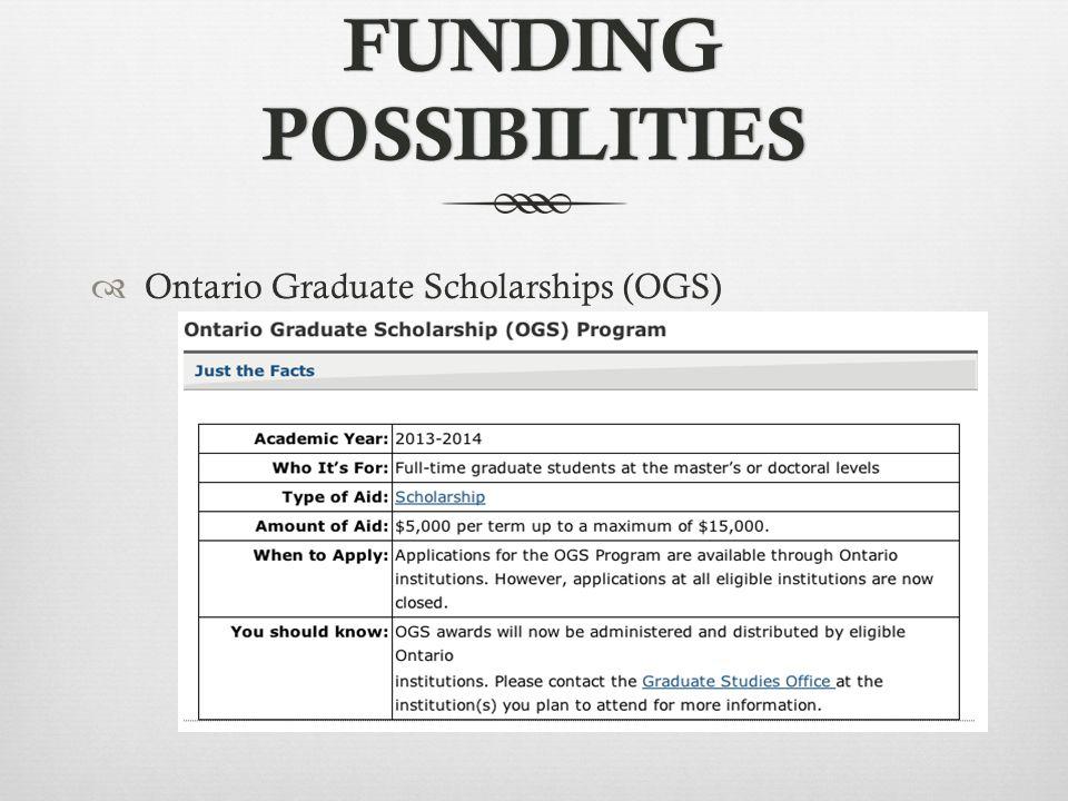 FUNDING POSSIBILITIES  Ontario Graduate Scholarships (OGS)