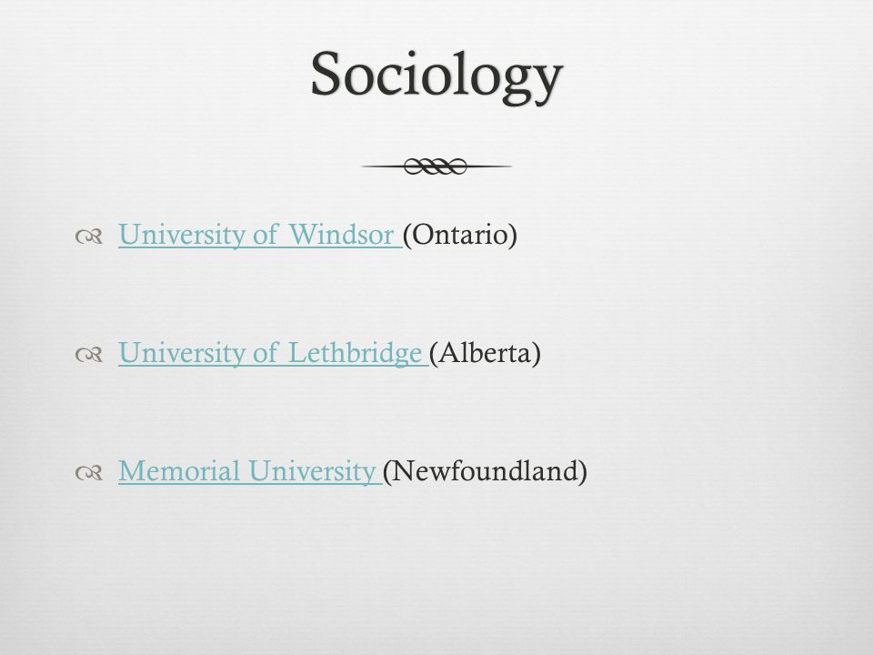 Sociology  University of Windsor (Ontario) University of Windsor  University of Lethbridge (Alberta) University of Lethbridge  Memorial University (Newfoundland) Memorial University
