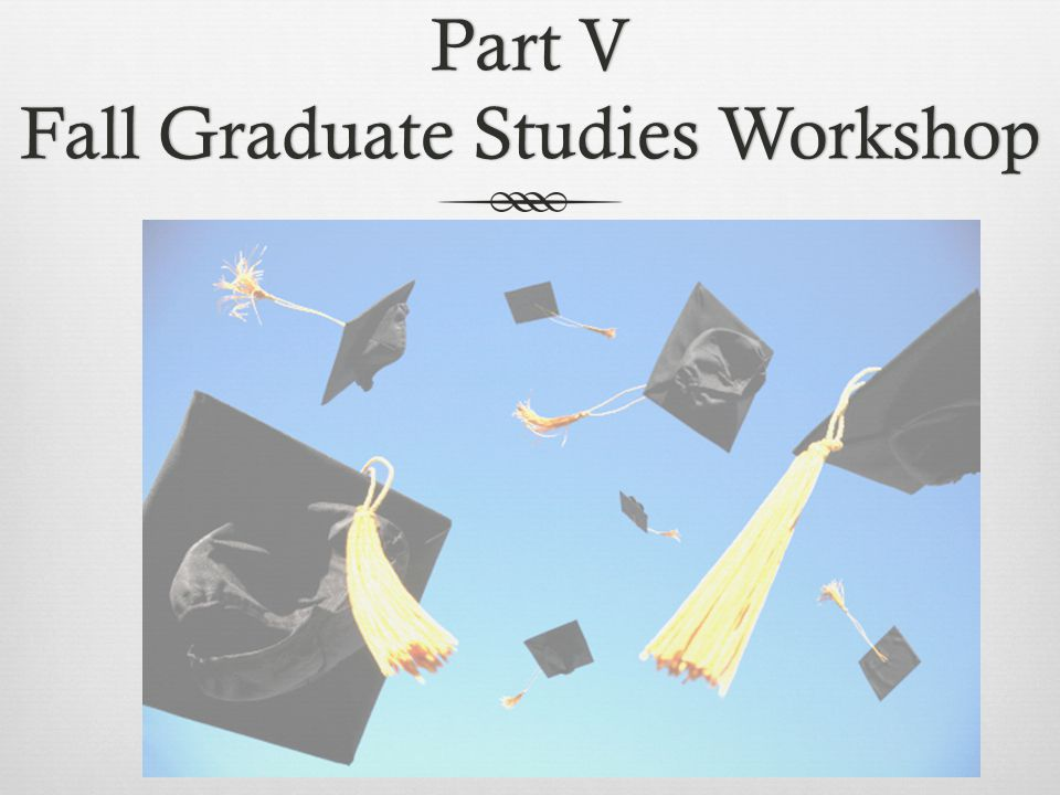 Part V Fall Graduate Studies Workshop