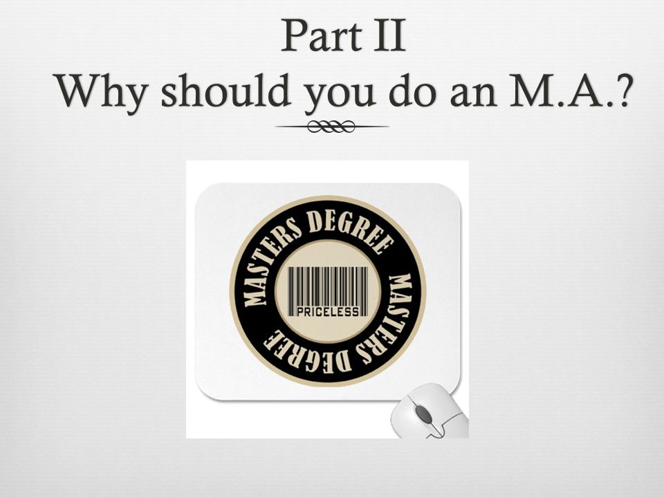 Part II Why should you do an M.A.?