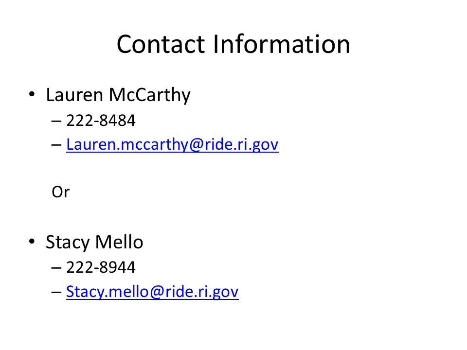 Contact Information Lauren McCarthy – 222-8484 – Lauren.mccarthy@ride.ri.gov Lauren.mccarthy@ride.ri.gov Or Stacy Mello – 222-8944 – Stacy.mello@ride.ri.gov Stacy.mello@ride.ri.gov
