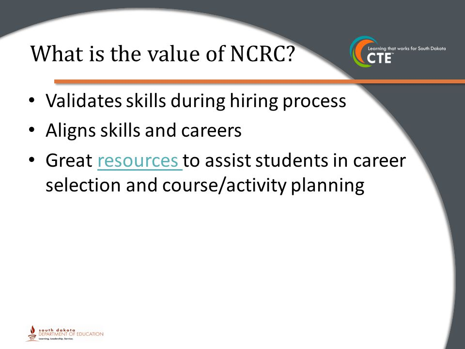 Validates skills during hiring process Aligns skills and careers Great resources to assist students in career selection and course/activity planningresources What is the value of NCRC