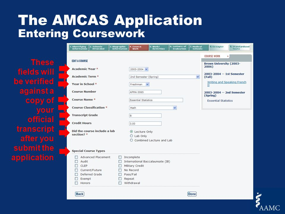 The AMCAS Application Entering Coursework These fields will be verified against a copy of your official transcript after you submit the application
