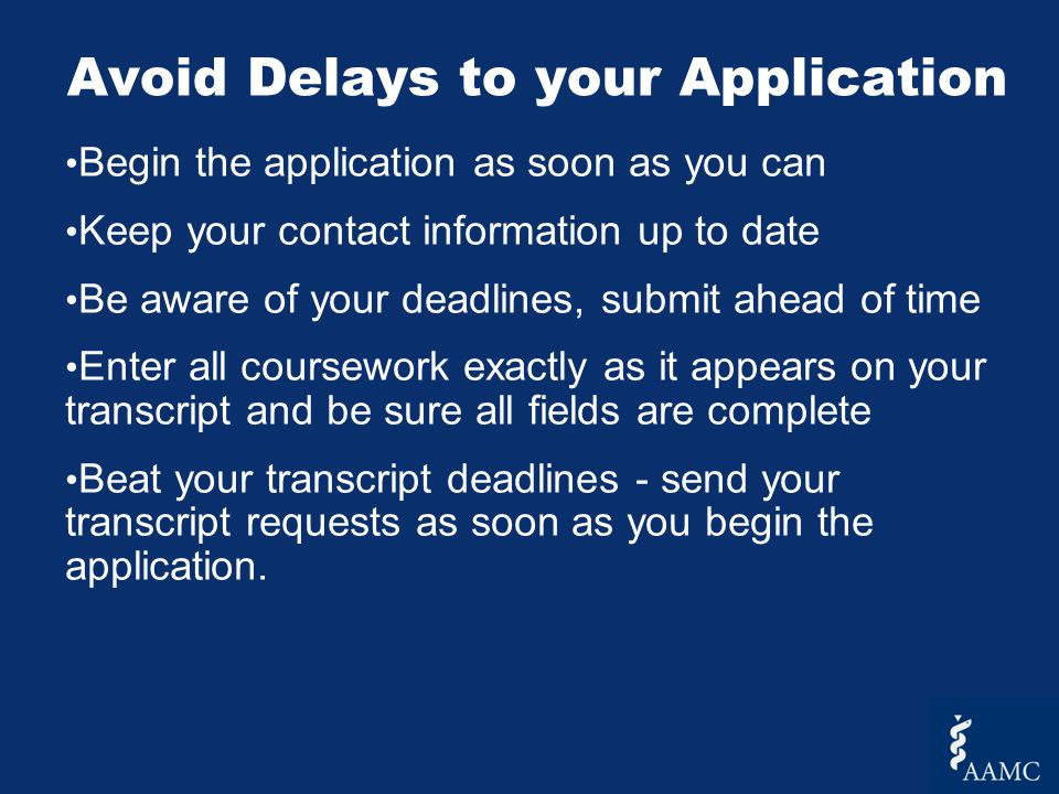 Begin the application as soon as you can Keep your contact information up to date Be aware of your deadlines, submit ahead of time Enter all coursewor