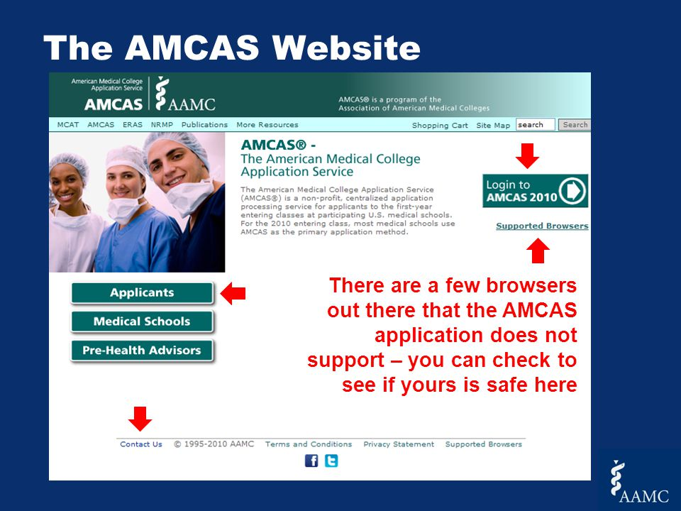 The AMCAS Website There are a few browsers out there that the AMCAS application does not support – you can check to see if yours is safe here