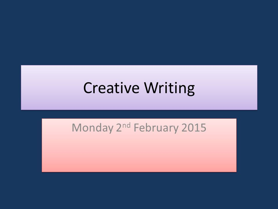 Creative Writing Monday 2 nd February 2015