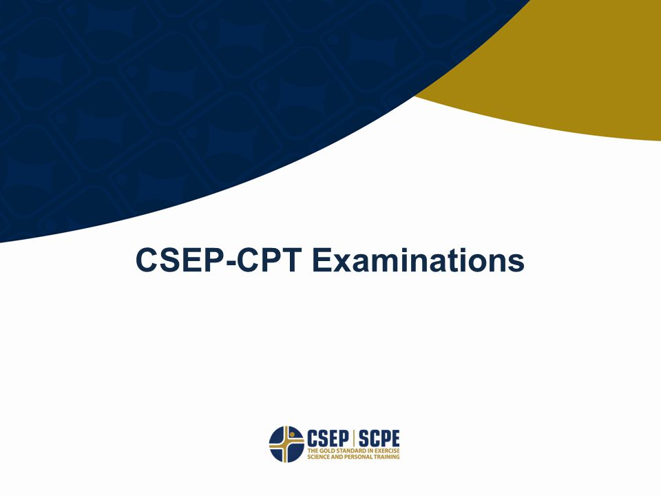 © CANADIAN SOCIETY FOR EXERCISE PHYSIOLOGY CSEP.CA CSEP-CPT Examinations