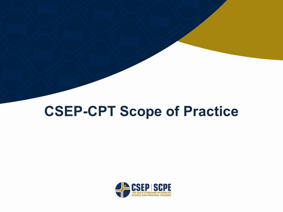 © CANADIAN SOCIETY FOR EXERCISE PHYSIOLOGY CSEP.CA CSEP-CPT Scope of Practice