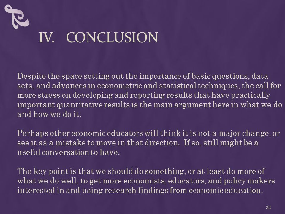 IV. CONCLUSION Despite the space setting out the importance of basic questions, data sets, and advances in econometric and statistical techniques, the