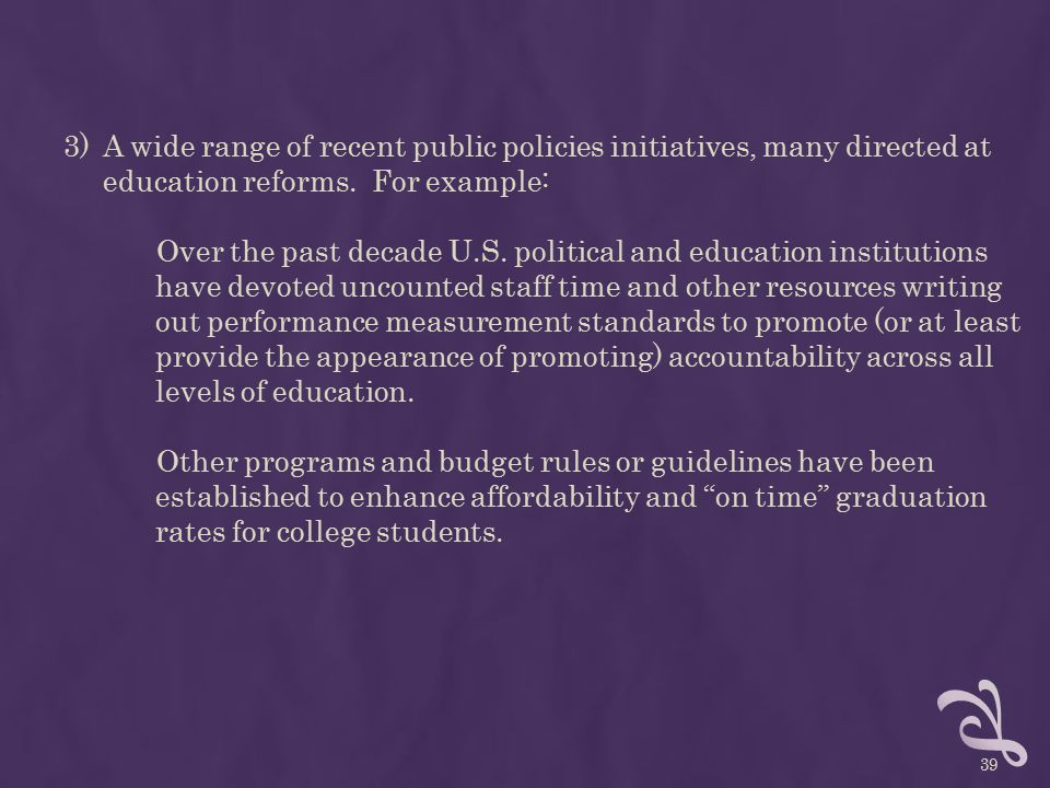 3)A wide range of recent public policies initiatives, many directed at education reforms.