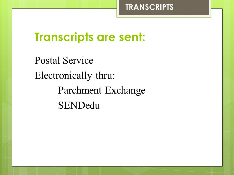 Transcripts are sent: Postal Service Electronically thru: Parchment Exchange SENDedu TRANSCRIPTS