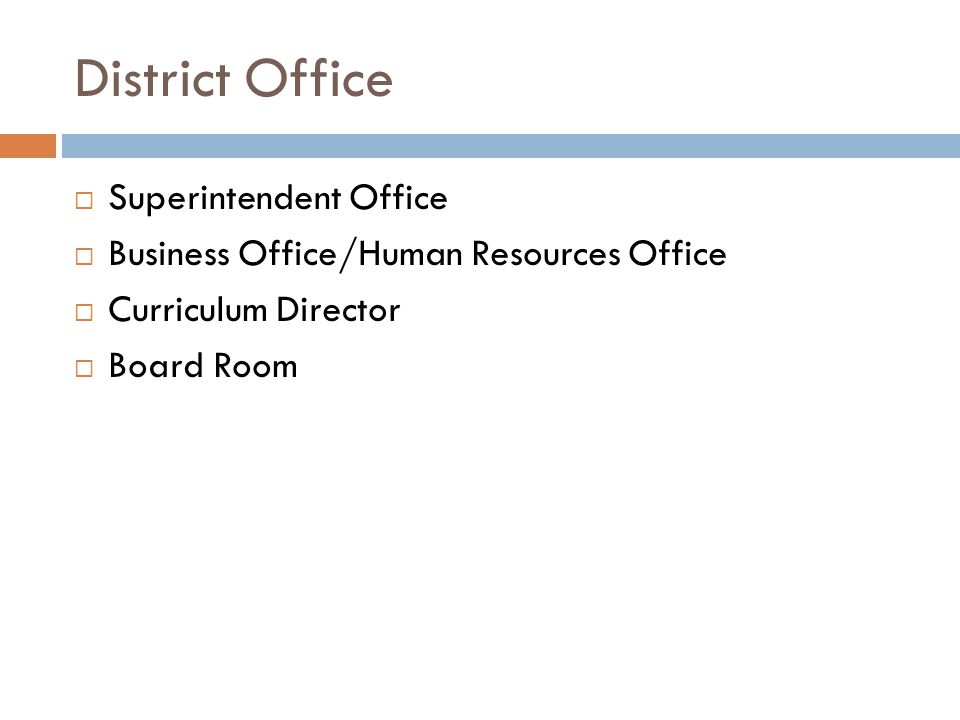 District Office  Superintendent Office  Business Office/Human Resources Office  Curriculum Director  Board Room