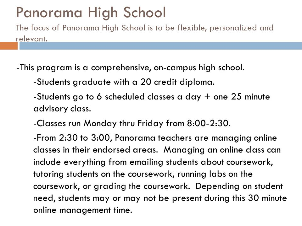 Panorama High School The focus of Panorama High School is to be flexible, personalized and relevant. -This program is a comprehensive, on-campus high