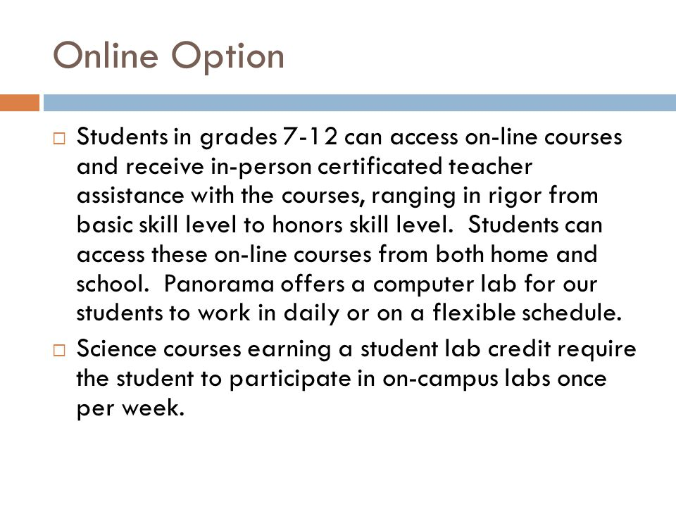 Online Option  Students in grades 7-12 can access on-line courses and receive in-person certificated teacher assistance with the courses, ranging in