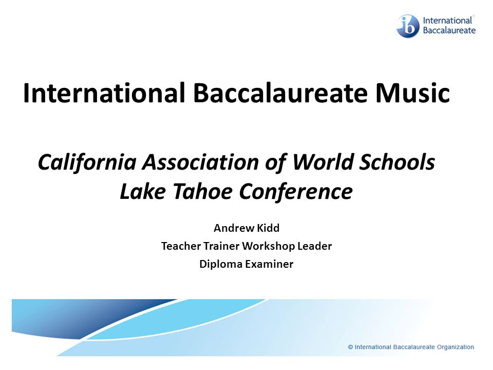 International Baccalaureate Music California Association of World Schools Lake Tahoe Conference Andrew Kidd Teacher Trainer Workshop Leader Diploma Ex