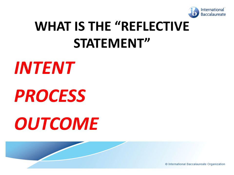 WHAT IS THE REFLECTIVE STATEMENT INTENT PROCESS OUTCOME
