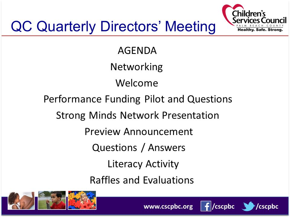 QC Quarterly Directors' Meeting AGENDA Networking Welcome Performance Funding Pilot and Questions Strong Minds Network Presentation Preview Announcement Questions / Answers Literacy Activity Raffles and Evaluations