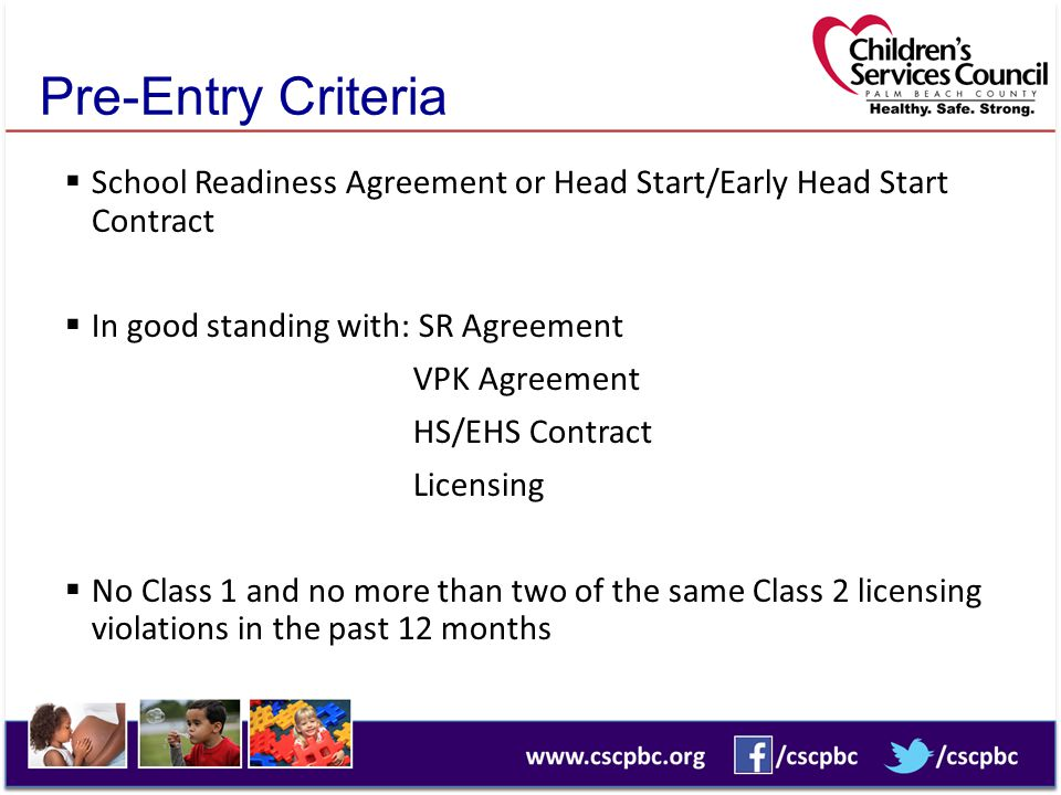 Pre-Entry Criteria  Agree to use Gold Child Assessment System  Gold Seal Accreditation within three years of achieving In-Network status  All professional staff are active members of the Palm Beach County Early Childhood Registry