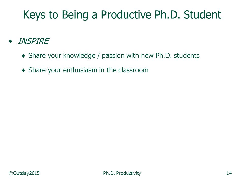 ©Outslay2015Ph.D. Productivity14 INSPIRE  Share your knowledge / passion with new Ph.D.