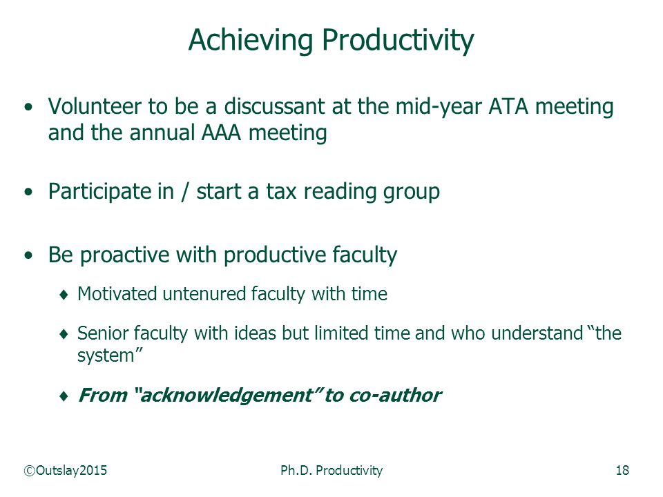 ©Outslay2015Ph.D. Productivity18 Volunteer to be a discussant at the mid-year ATA meeting and the annual AAA meeting Participate in / start a tax read