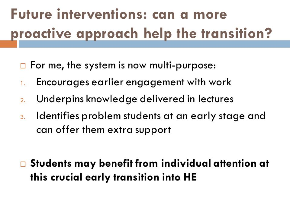 Future interventions: can a more proactive approach help the transition.