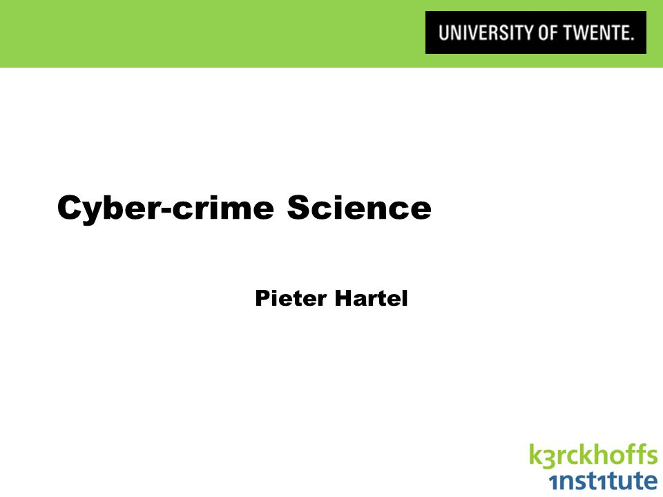 The Course Goals »Study cybercrime from a social perspective Organisation »Teams of three »Do an experiment »Write a paper »Review other papers »Present the paper at a conference http://www.ewi.utwente.nl/~pieter/CCS/ Cyber-crime Science 2