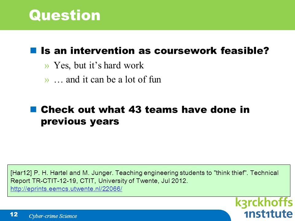 12 Question Is an intervention as coursework feasible? »Yes, but it's hard work »… and it can be a lot of fun Check out what 43 teams have done in pre
