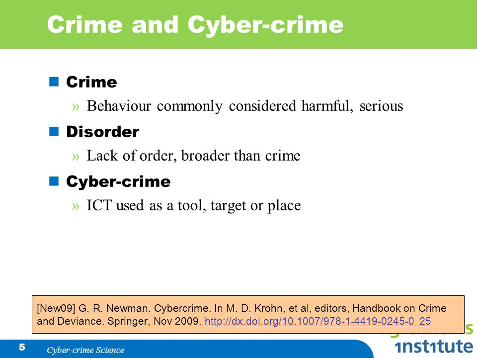 Crime and Cyber-crime Crime »Behaviour commonly considered harmful, serious Disorder »Lack of order, broader than crime Cyber-crime »ICT used as a tool, target or place 5 [New09] G.