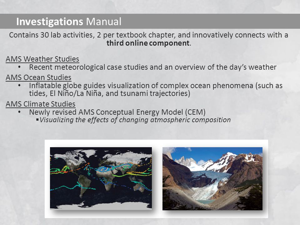 Contains 30 lab activities, 2 per textbook chapter, and innovatively connects with a third online component. AMS Weather Studies Recent meteorological