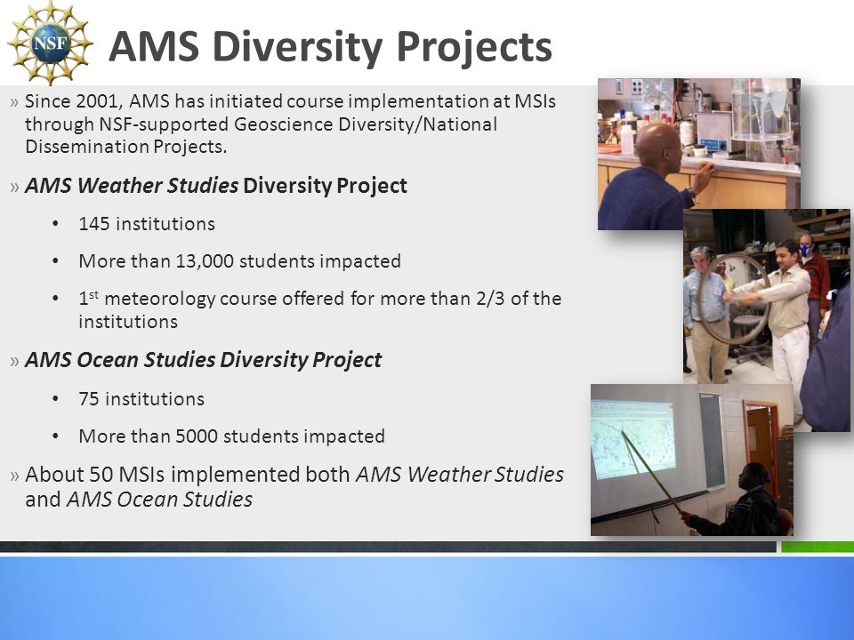 » Since 2001, AMS has initiated course implementation at MSIs through NSF-supported Geoscience Diversity/National Dissemination Projects. » AMS Weathe