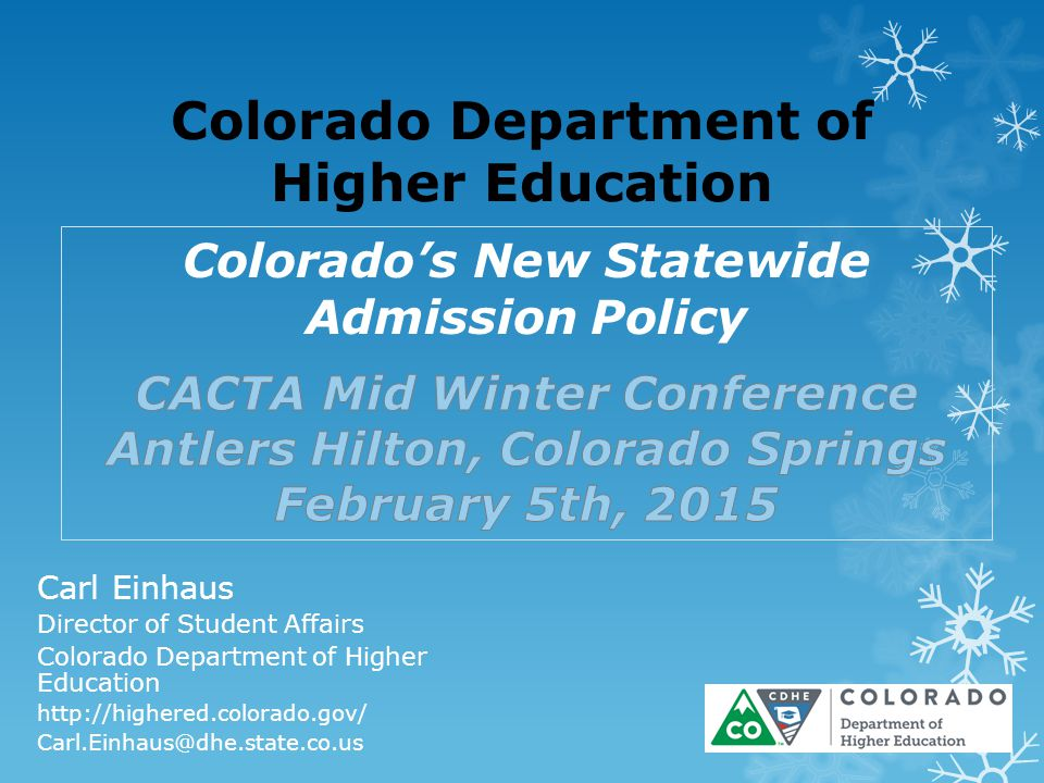Colorado Department of Higher Education Carl Einhaus Director of Student Affairs Colorado Department of Higher Education http://highered.colorado.gov/ Carl.Einhaus@dhe.state.co.us